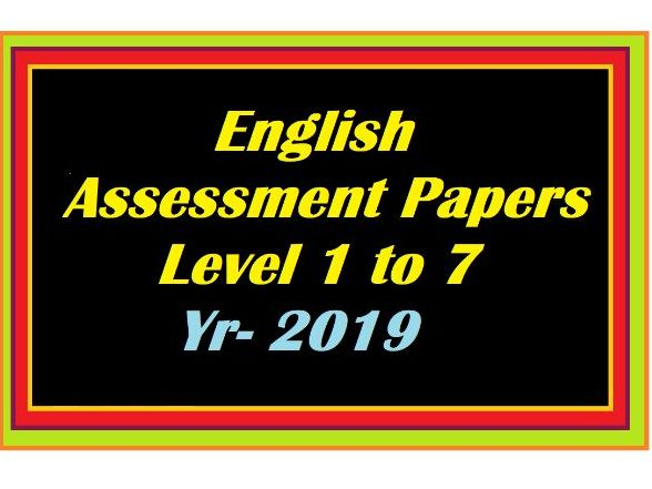 English Assessment Exam Papers Levels 1,2,3,4,5,6,7 year 2019