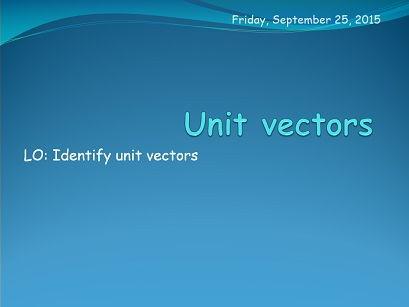 Unit vectors.