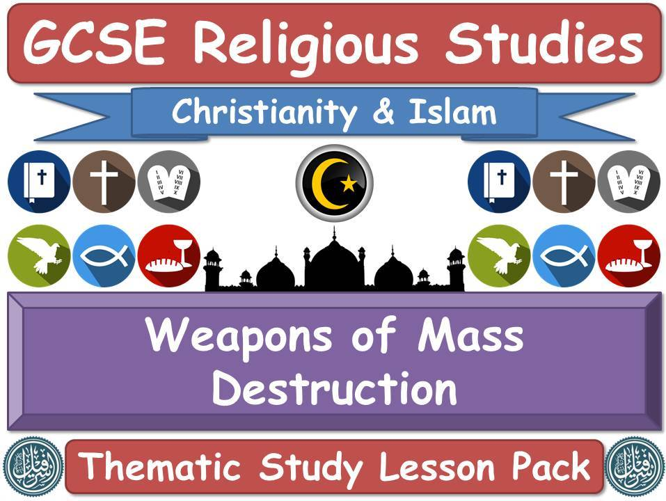 Weapons of Mass Destruction - Islam & Christianity (GCSE Lesson Pack) (Muslim / Islamic & Christian Views) [Religious Studies] [Nuclear Warfare]