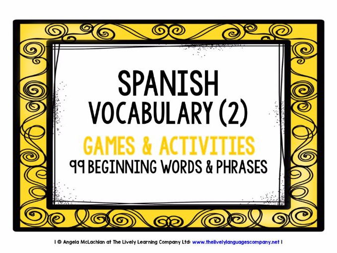 SPANISH VOCABULARY (2) - 99 WORDS & PHRASES - GAMES & ACTIVITIES
