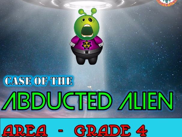 Area Math Mystery - Case of the Abducted Alien GRADE 4