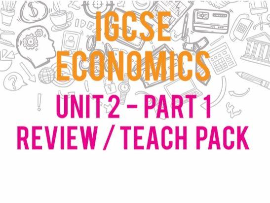 iGCSE Economics  Unit 2 - Part 1 Unit Resource