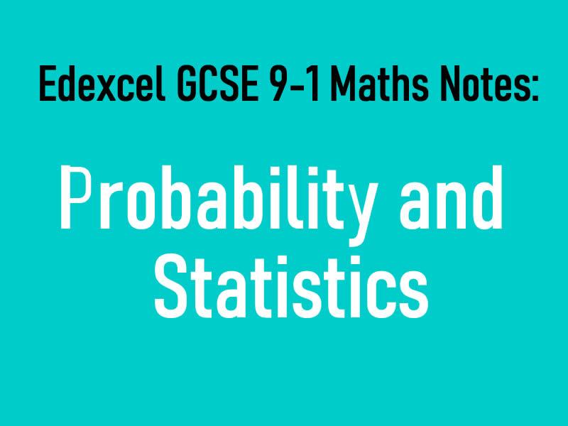 Edexcel GCSE 9-1 Maths Notes: Probability and statistics