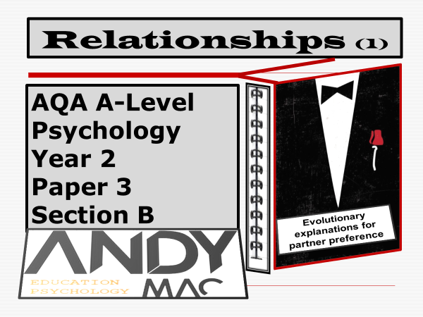 AQA A-Level Psychology: Year 2 , Relationship Module, Section #1: Evolutionary explanations for part