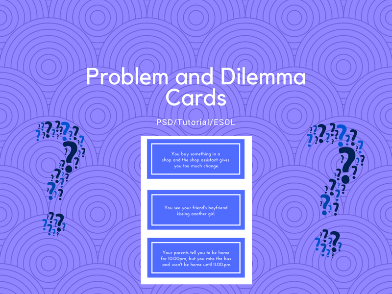 Dilemma and Problem Cards - PSD/ESOL/EAL/ESL/EFL/Tutorial