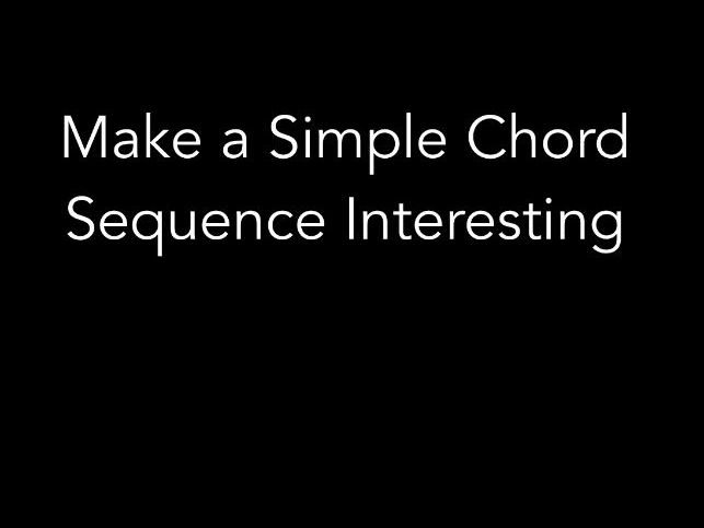 Make a Chord Sequence Sound Interesting