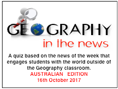 Geography in the News Quiz - AUSTRALIAN EDITION - 16th October 2017