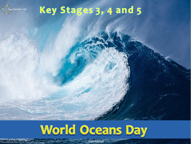 World Oceans Day Assembly - 8th June 2020 - Key Stages 3, 4 and 5
