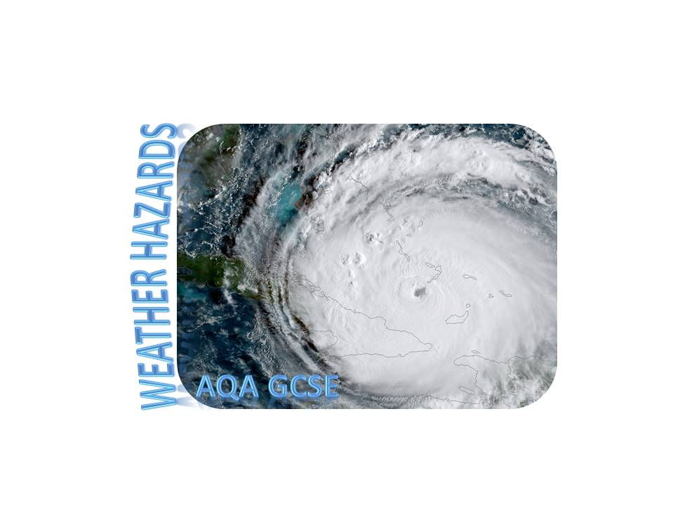 WEATHER HAZARDS: AQA GCSE