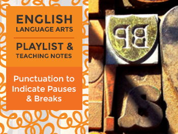 Punctuation to Indicate Pauses & Breaks - Playlist and Teaching Notes