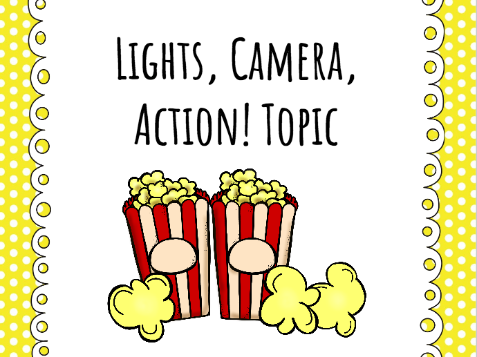 Lights, Camera, Action! Topic Unit Plan (6 Weeks)