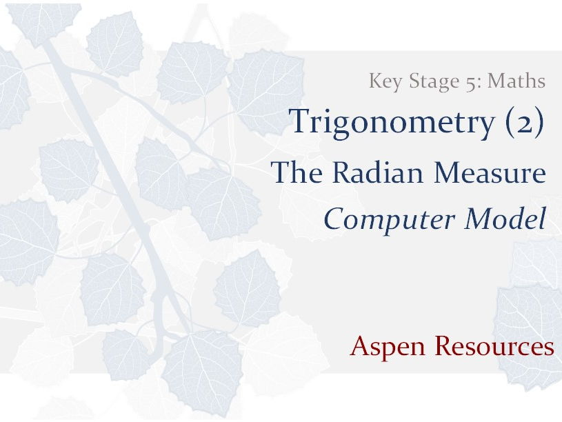 The Radian Measure  ¦  Key Stage 5  ¦  Maths  ¦  Trigonometry (2)  ¦  Computer Model