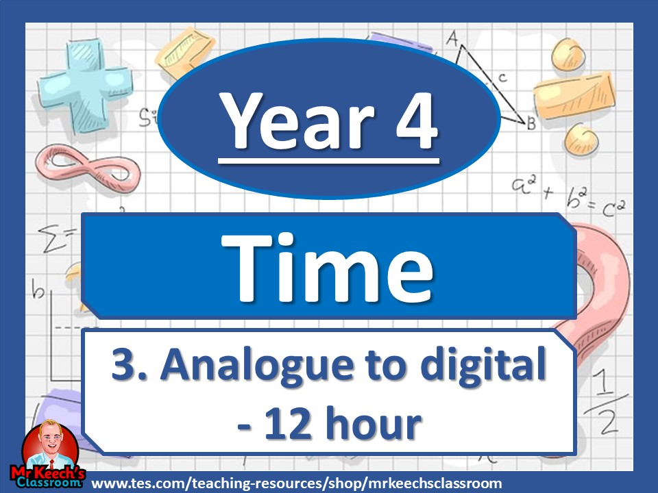 Year 4 - Time - Analogue to digital 12 hour - White Rose Maths