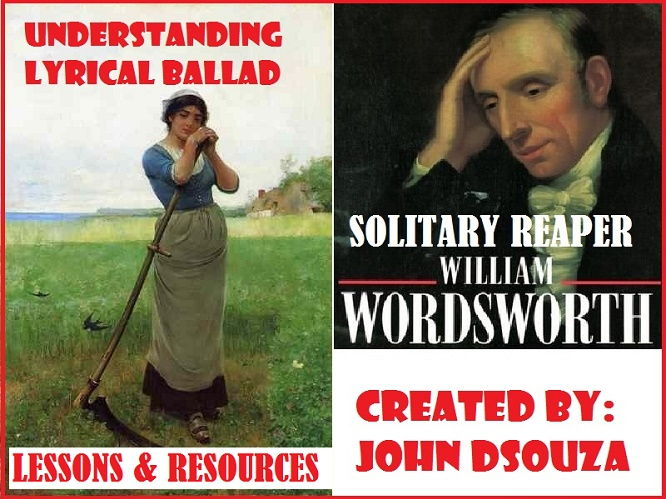 THE SOLITARY REAPER - UNDERSTANDING LYRICAL BALLAD: LESSON & RESOURCES