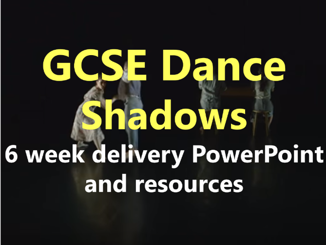 KS4 GCSE Dance: Shadows 6 Week delivery PowerPoint and Resources
