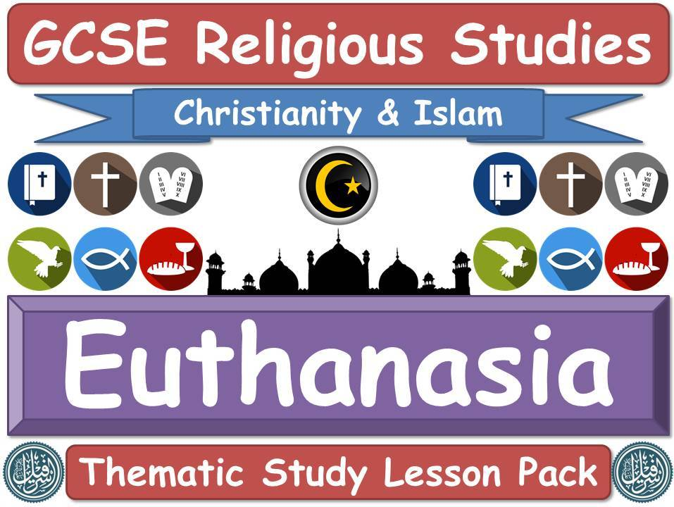 Euthanasia - Islam & Christianity (GCSE Lesson Pack) (Muslim / Islamic & Christian Views) [Religious Studies]