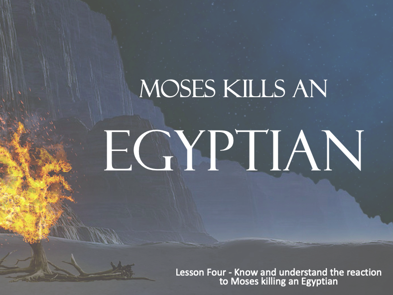 MOSES - Killing an Egyptian - Lesson 4 -  40+Mins