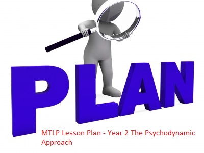 MTLP Lesson Plan - Year 2  The Psychodynamic Approach