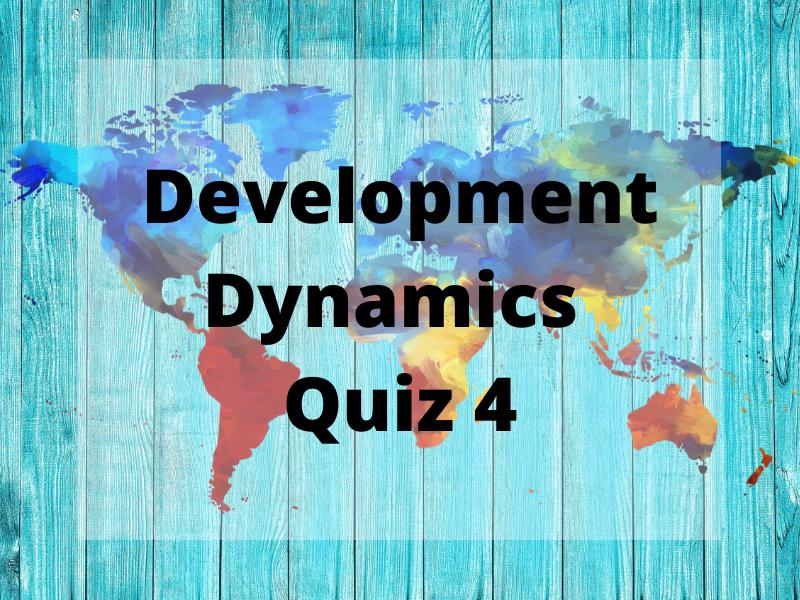 Quiz 4 (WITH ANSWERS) - Development Dynamics - GCSE Geography Edexcel B