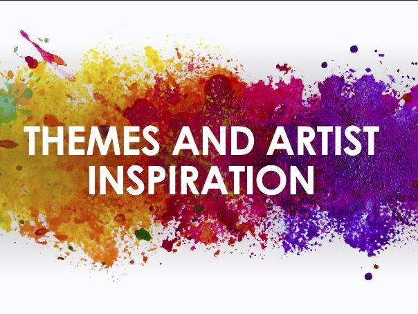 Themes and Artist inspiration GCSE- A Level