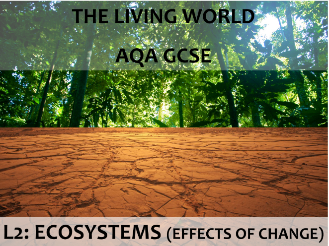 AQA GCSE (2016) - The Living World - L2 Ecosystems (effects of change)
