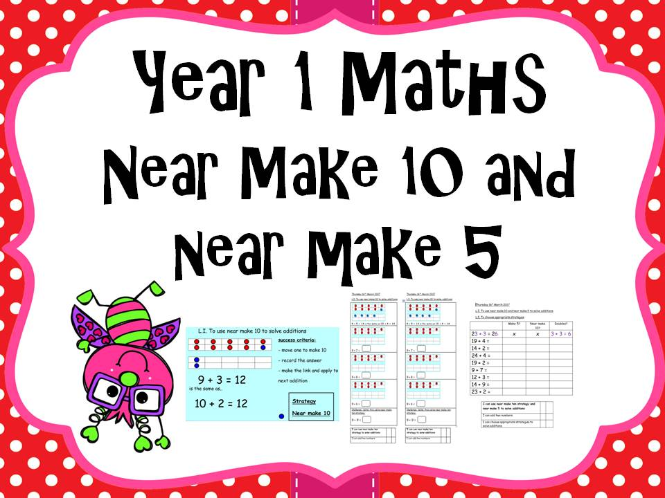 Year 1 Maths - to use near make 10 and near make 5 to solve additions.