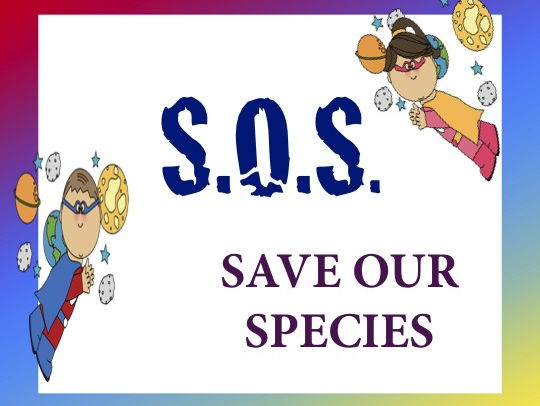 S.O.S.  SAVE OUR SPECIES
