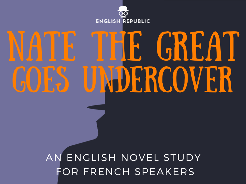 Nate the Great Goes Undercover, an English Novel Study for French Speakers