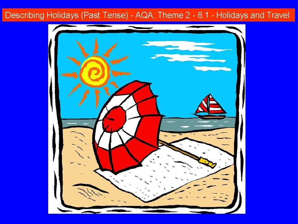 Describing Holidays (Past Tense) - AQA; Theme 2 - 8.1 - Holidays and Travel
