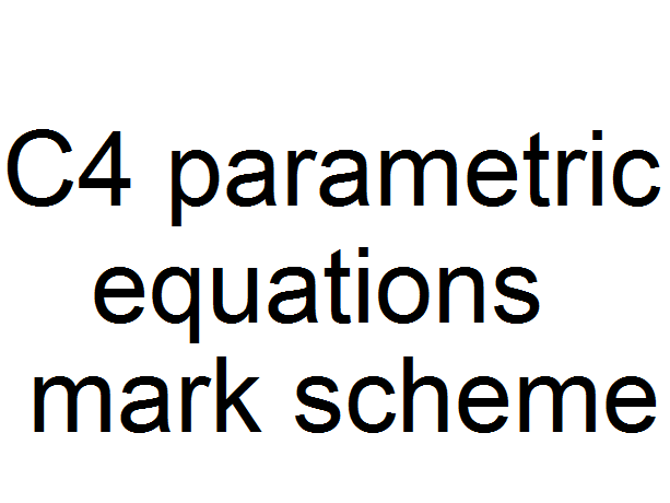 C4 parametric equations mark scheme