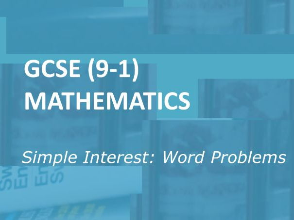 GCSE (9-1) Mathematics.  Simple Interest: Word Problems