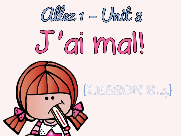 Allez 1 - Unit 8.4 - J'ai mal - body parts - illnesses - FREE - KS3 FRENCH