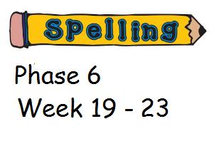 Phase 6 Phonics/ Spelling Planning - Week 19 - 23