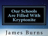 Our Schools Are Filled With Kryptonite