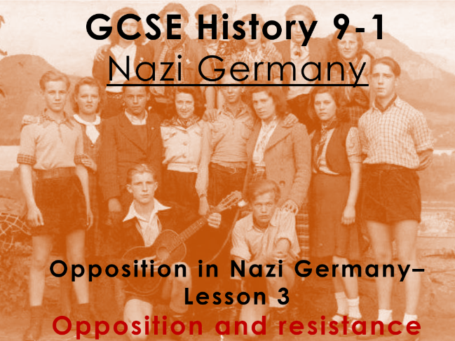 Nazi Germany - GCSE History 9-1 - Opposition in Nazi Germany: Lesson 3 - Opposition and resistance