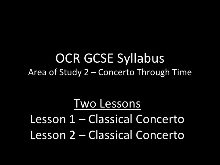 OCR GCSE Music - Concerto Through Time - 2 listening lessons on The Classical Concerto