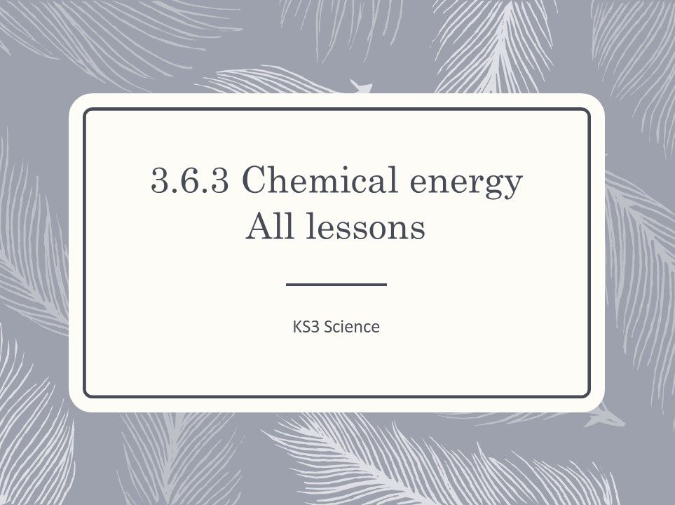 KS3 Science | 3.6.3 Chemical energy -  ALL LESSONS