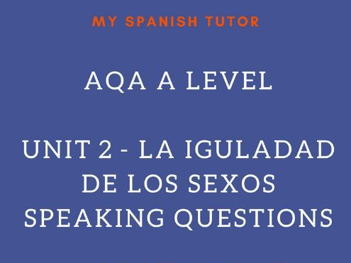 AQA AS LEVEL SPANISH UNIT 3 - LA IGUALDAD DE LOS SEXOS SPEAKING QUESTIONS