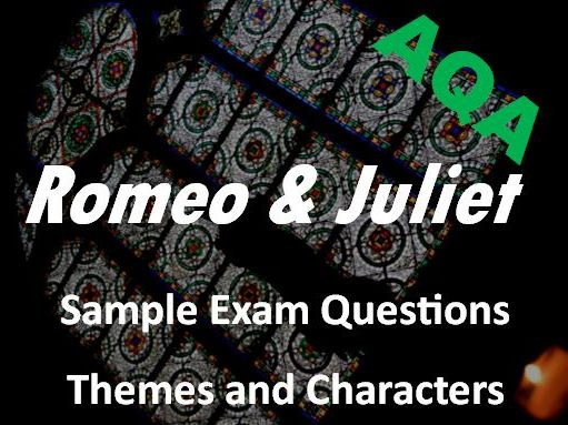 Romeo and Juliet Characters and Themes Sample Exam Questions AQA GCSE New Spec - Revision