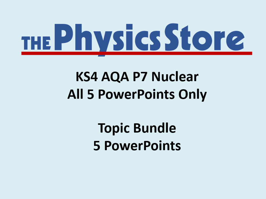 KS4 Physics AQA P7 Nuclear Topic - 5 PowerPoints Only Bundle