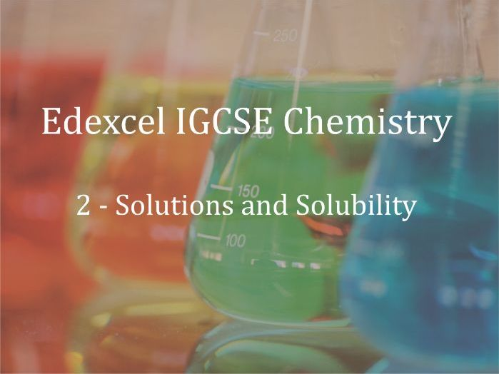 Edexcel IGCSE Chemistry Lecture 2 - Solutions and Solubility