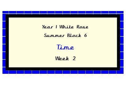 White Rose Planning, Year 1, Summer Block 6, Week 2, Time.