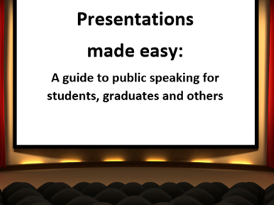 Presentations made easy: A guide to public speaking for students, graduates and others