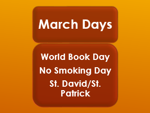 March Days:World Book Day; No Smoking Day; St. David & St. Patrick's