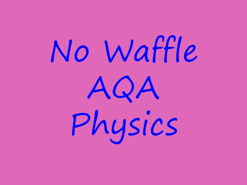 No Waffle AQA Physics