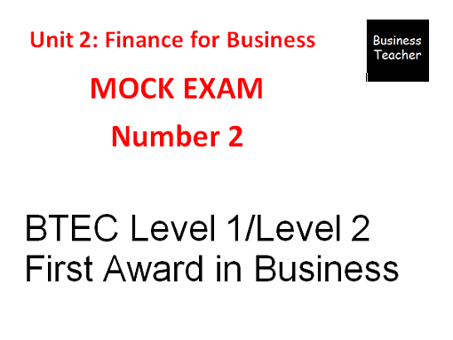 BTEC Firsts Level 1/2 Unit 2 Finance for Business mock exam 2
