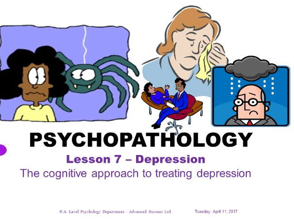 Powerpoint - Psychopathology - Lesson 7 - Depression - The cognitive approach to treating depression