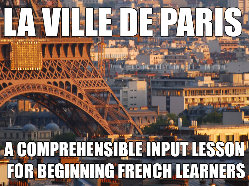 La Ville de Paris - Comprehenisble Input for beginning French learners