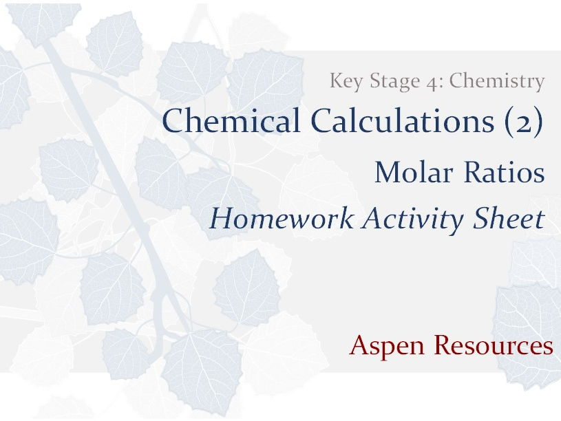 Molar Ratios  ¦  Key Stage 4  ¦  Chemistry  ¦  Chemical Calculations (2)  ¦  Homework Activity Sheet