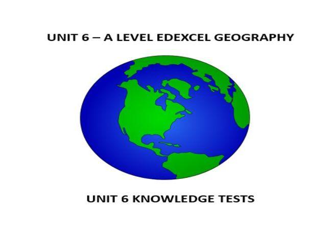 ALEVEL_EDEXCEL_GEOGRAPHY_UNIT 6_ KNOWLEDGE TESTS